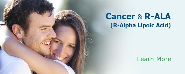 Cancer & R-ALA (R-Alpha Lipoic Acid) Learn More