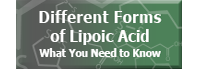 Different forms of Lipoic Acid. What you need to know.