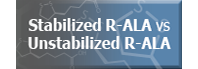 Stabilized R-ALA vs Unstabilized R-ALA link to learn more.